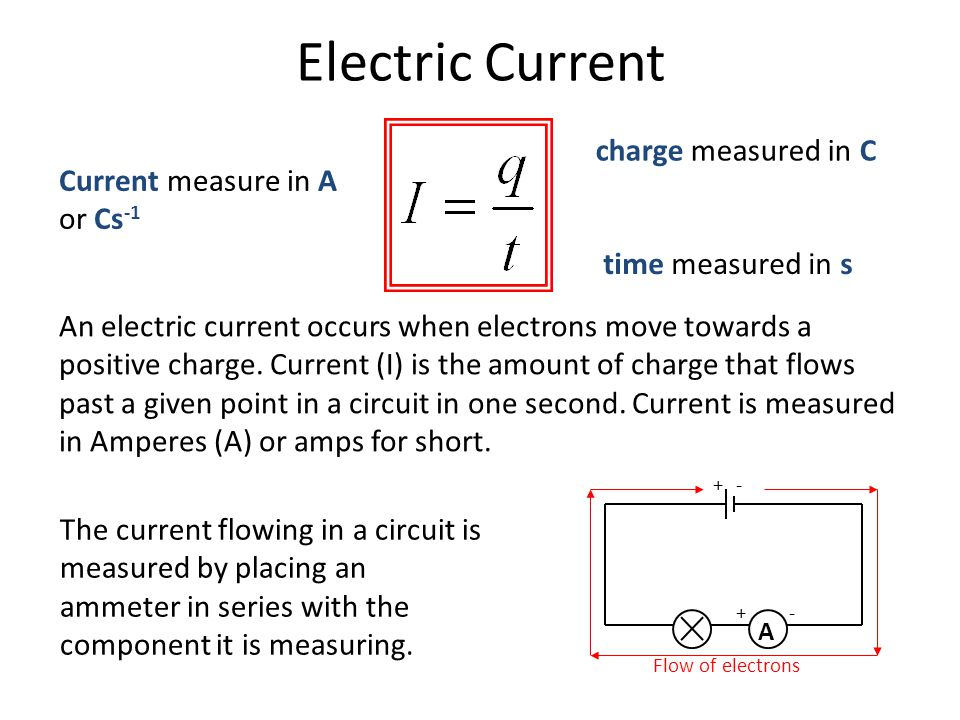 Electric Current An electric current occurs when electrons move towards a positive charge.