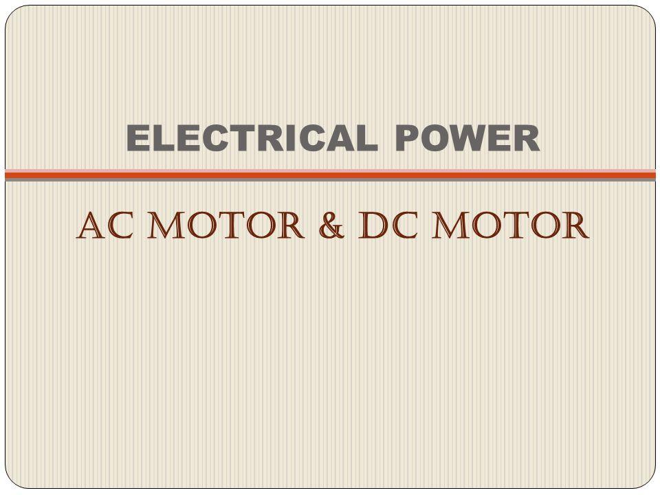 ELECTRICAL POWER AC MOTOR & DC MOTOR