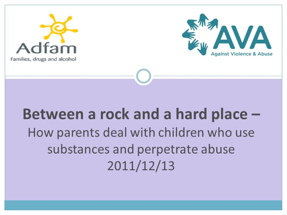 Between a rock and a hard place – How parents deal with children who use substances and perpetrate abuse 2011/12/13