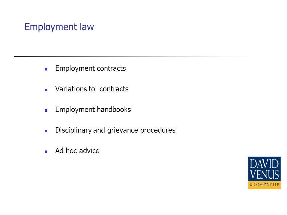 Employment law Employment contracts Variations to contracts Employment handbooks Disciplinary and grievance procedures Ad hoc advice