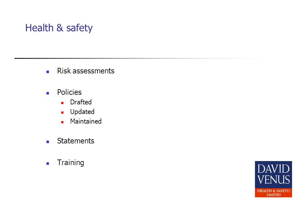 Health & safety Risk assessments Policies Drafted Updated Maintained Statements Training