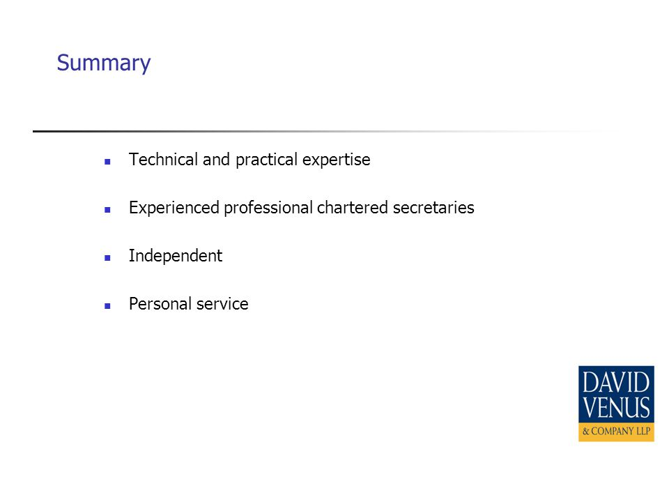 Summary Technical and practical expertise Experienced professional chartered secretaries Independent Personal service