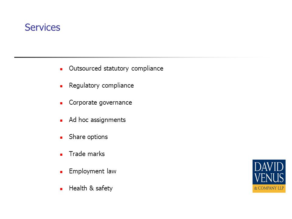 Services Outsourced statutory compliance Regulatory compliance Corporate governance Ad hoc assignments Share options Trade marks Employment law Health & safety