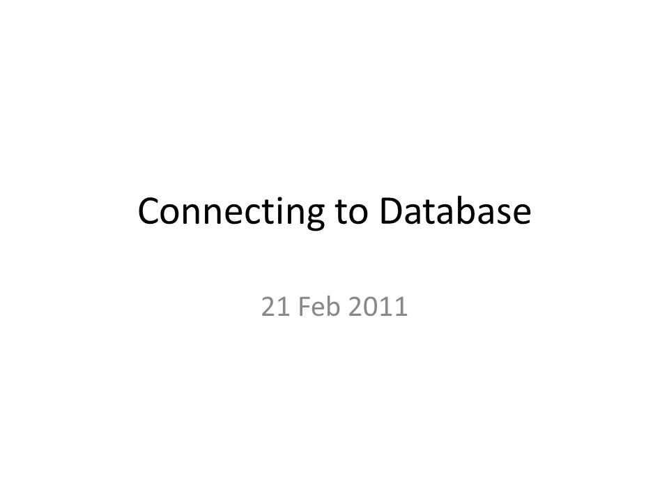 Connecting to Database 21 Feb 2011