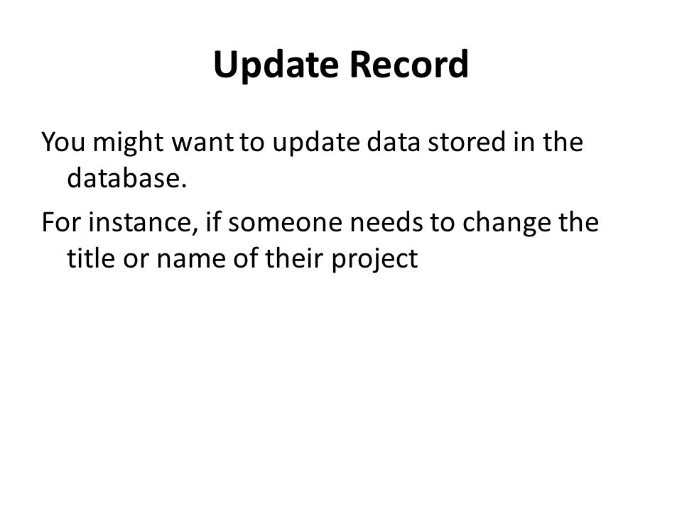 Update Record You might want to update data stored in the database.