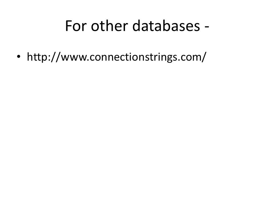 http://www.connectionstrings.com/ For other databases -