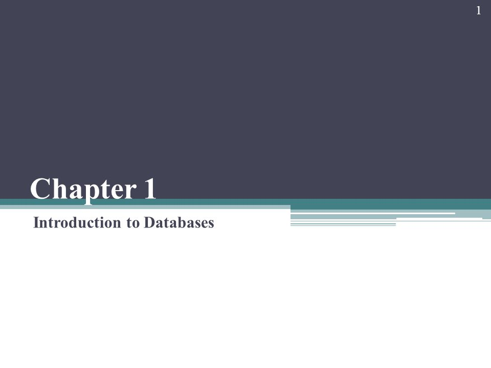 Chapter 1 Introduction to Databases 1