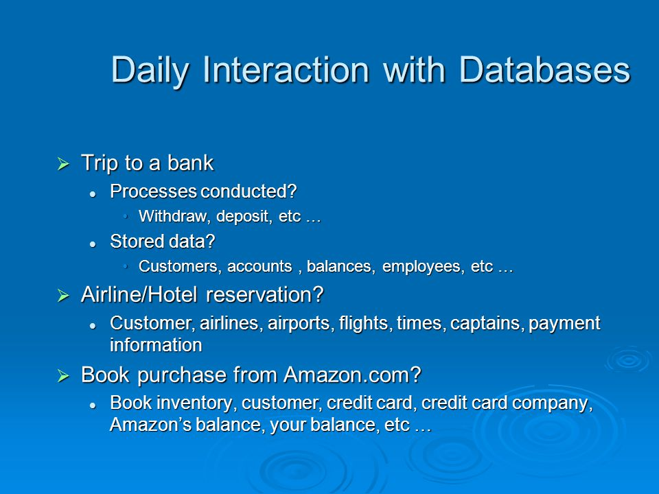 Daily Interaction with Databases  Trip to a bank Processes conducted.