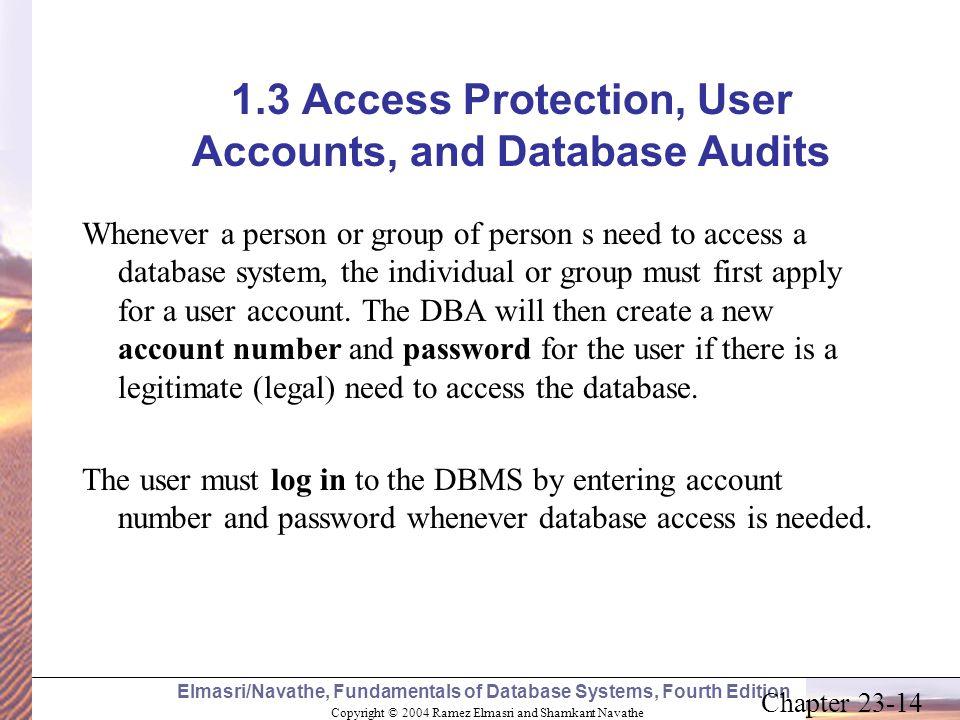 Copyright © 2004 Ramez Elmasri and Shamkant Navathe Elmasri/Navathe, Fundamentals of Database Systems, Fourth Edition Chapter 23-14 1.3 Access Protect