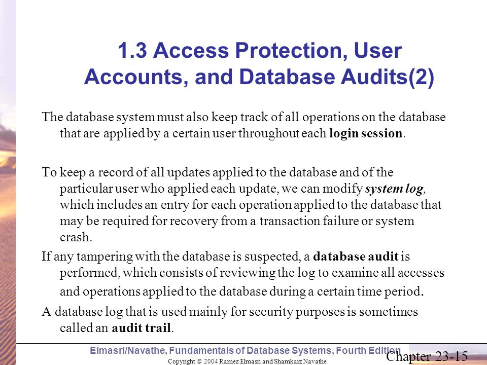 Copyright © 2004 Ramez Elmasri and Shamkant Navathe Elmasri/Navathe, Fundamentals of Database Systems, Fourth Edition Chapter 23-15 1.3 Access Protect