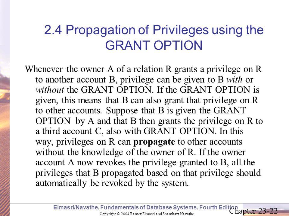 Copyright © 2004 Ramez Elmasri and Shamkant Navathe Elmasri/Navathe, Fundamentals of Database Systems, Fourth Edition Chapter 23-22 2.4 Propagation of