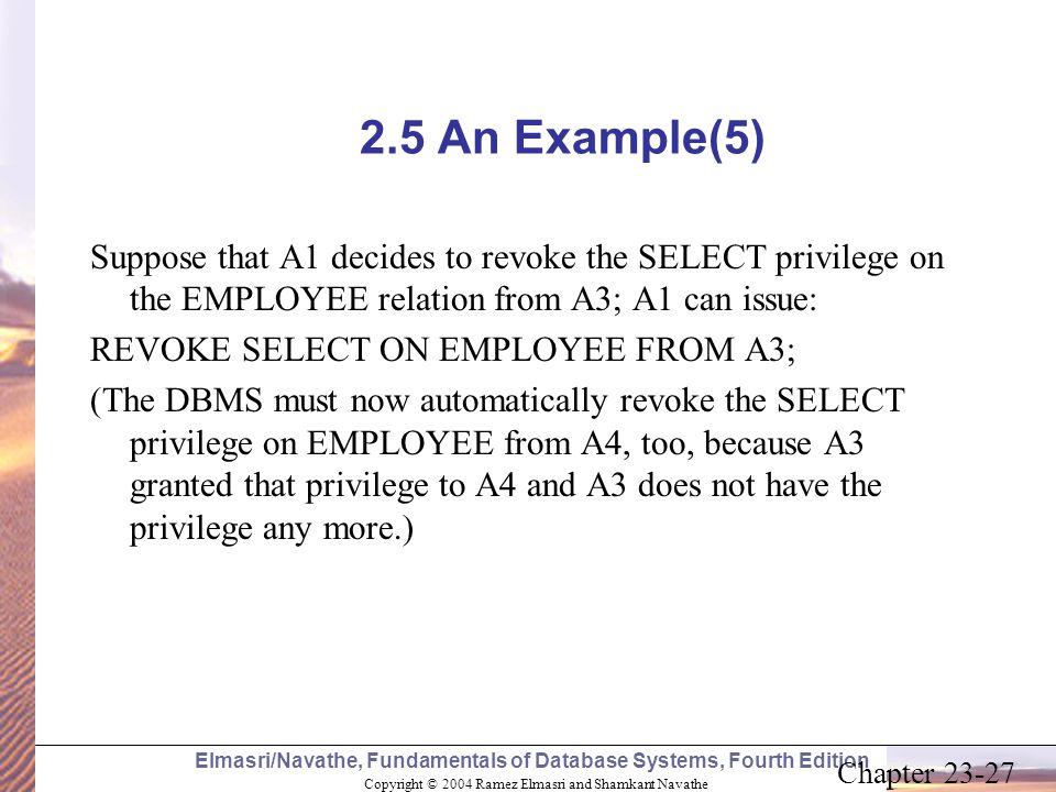 Copyright © 2004 Ramez Elmasri and Shamkant Navathe Elmasri/Navathe, Fundamentals of Database Systems, Fourth Edition Chapter 23-27 2.5 An Example(5)