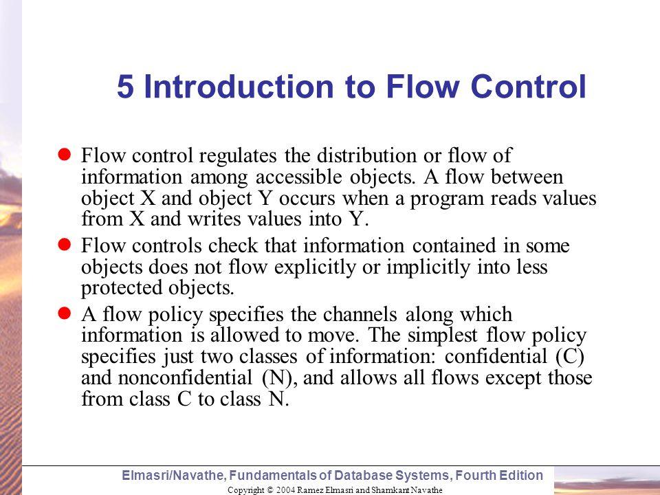 Copyright © 2004 Ramez Elmasri and Shamkant Navathe Elmasri/Navathe, Fundamentals of Database Systems, Fourth Edition 5 Introduction to Flow Control F