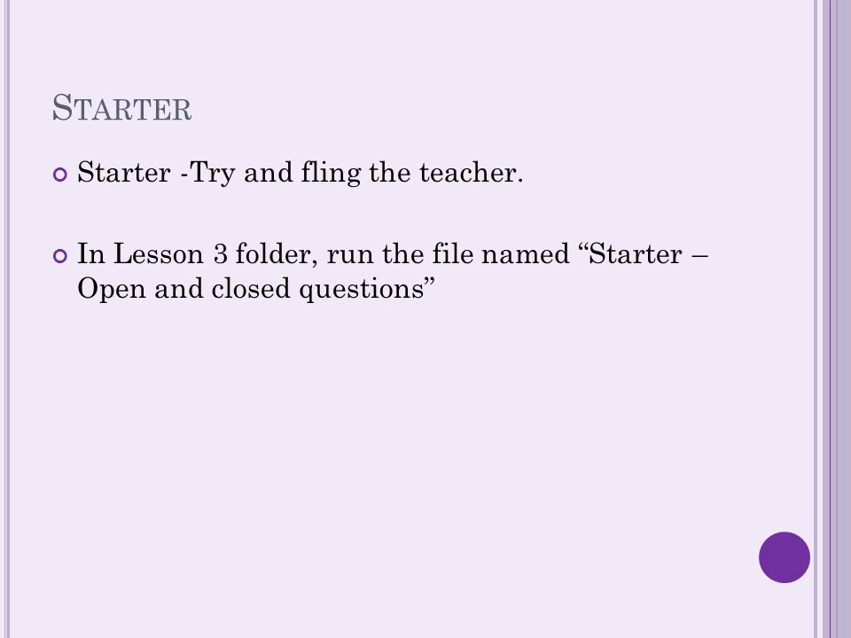 S TARTER Starter -Try and fling the teacher.