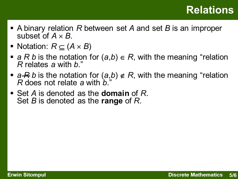 5/6 Erwin SitompulDiscrete Mathematics  A binary relation R between set A and set B is an improper subset of A  B.