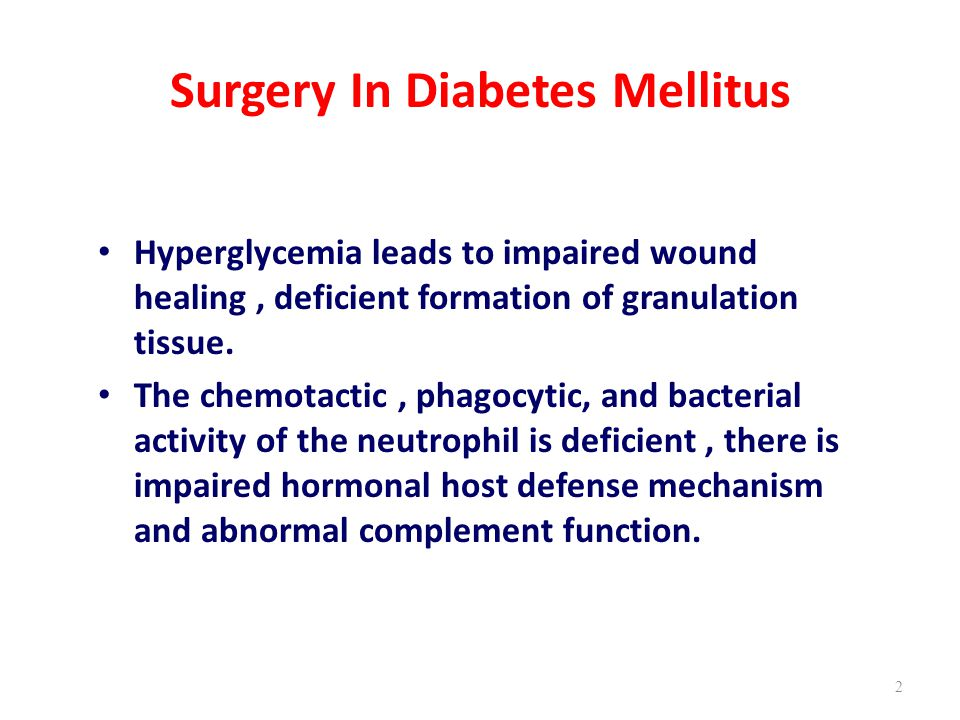 Surgery In Diabetes Mellitus Hyperglycemia leads to impaired wound healing, deficient formation of granulation tissue.