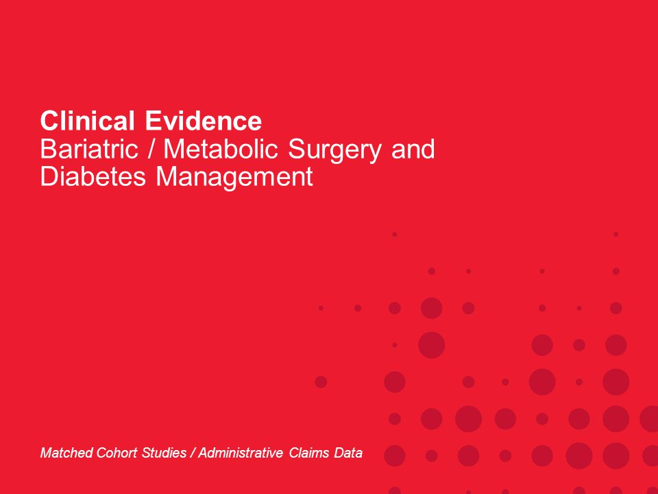 Clinical Evidence Bariatric / Metabolic Surgery and Diabetes Management Matched Cohort Studies / Administrative Claims Data