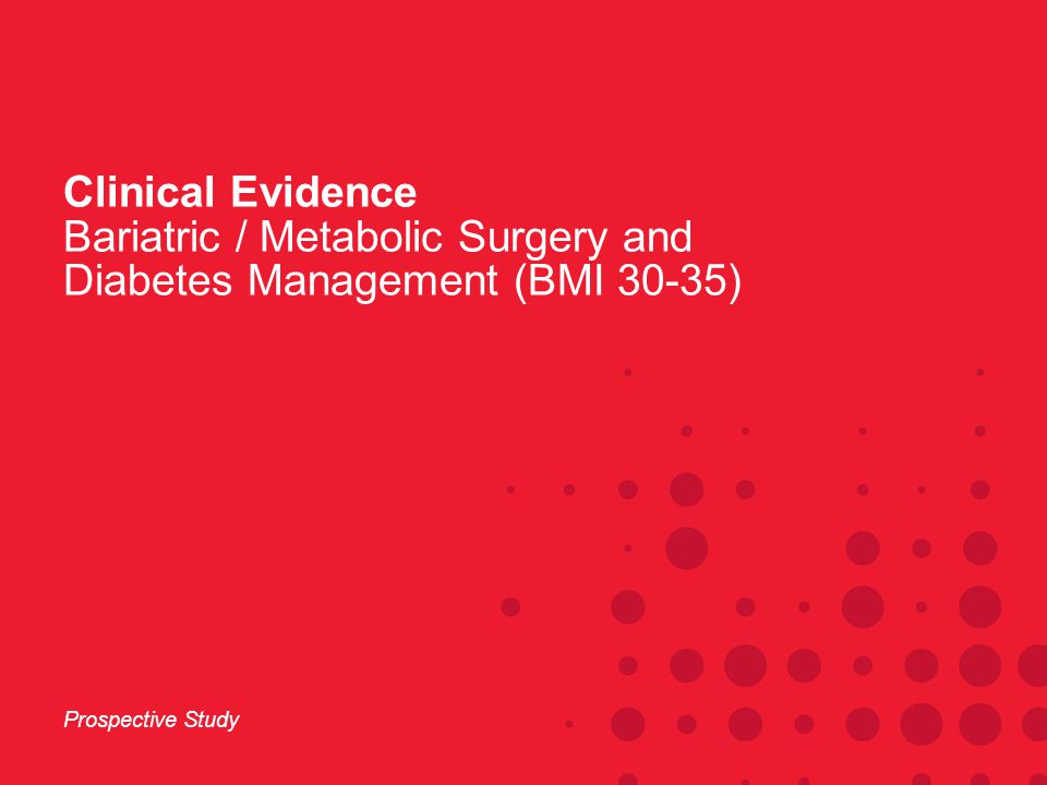 Clinical Evidence Bariatric / Metabolic Surgery and Diabetes Management (BMI 30-35) Prospective Study
