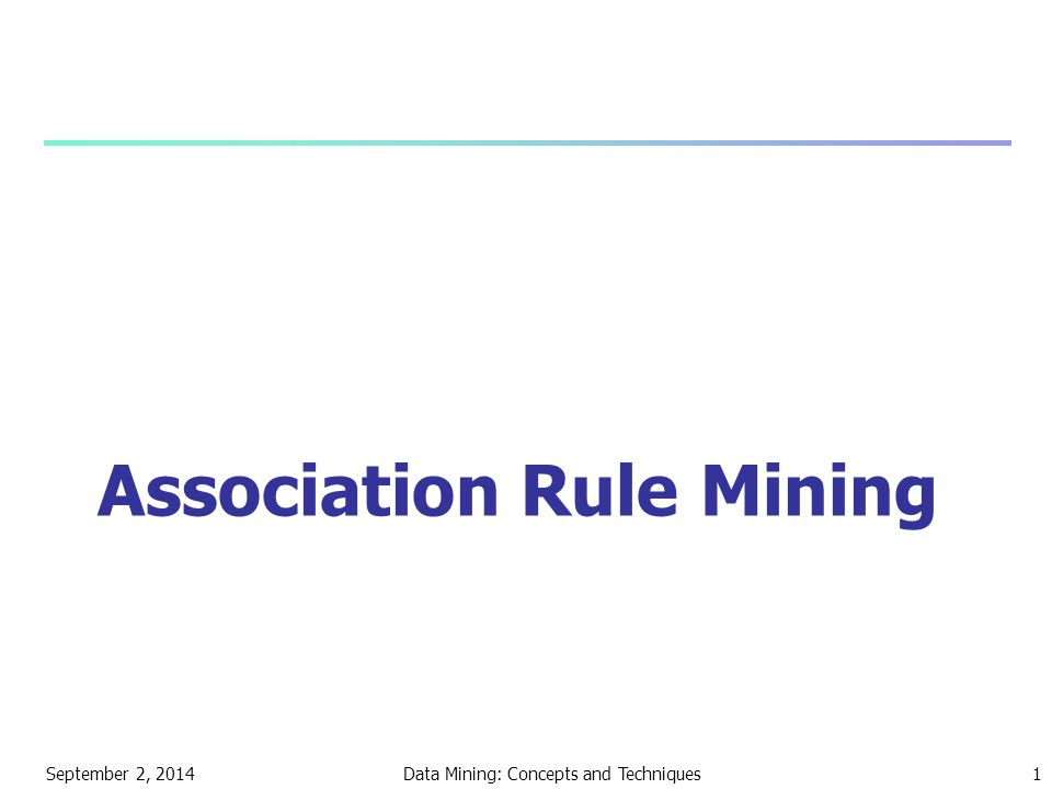 September 2, 2014Data Mining: Concepts and Techniques1 Association Rule Mining