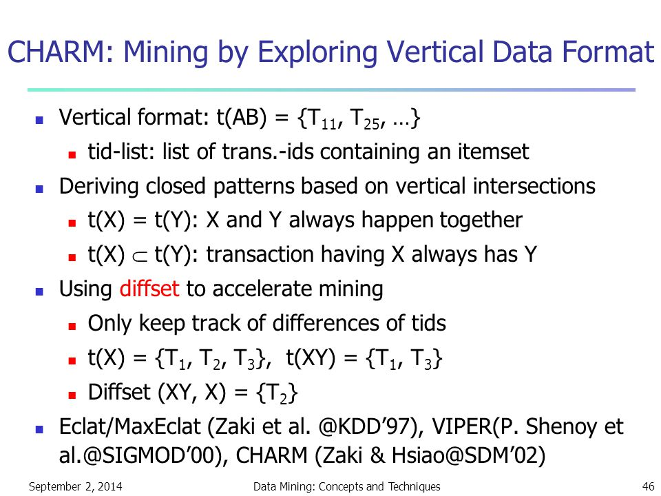 September 2, 2014Data Mining: Concepts and Techniques46 CHARM: Mining by Exploring Vertical Data Format Vertical format: t(AB) = {T 11, T 25, …} tid-l