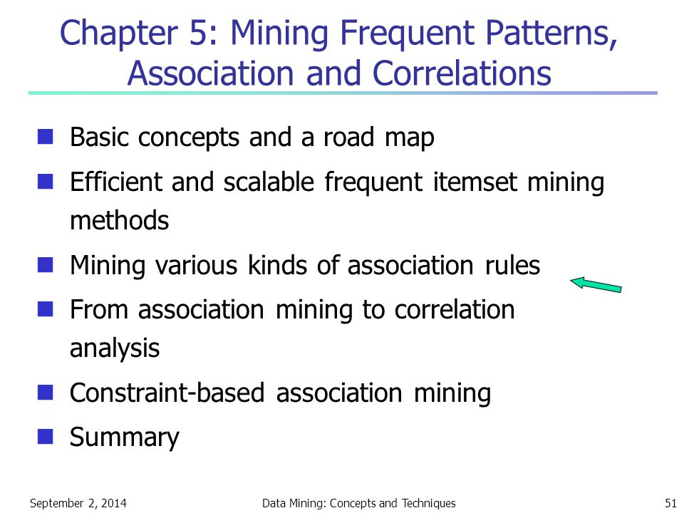 September 2, 2014Data Mining: Concepts and Techniques51 Chapter 5: Mining Frequent Patterns, Association and Correlations Basic concepts and a road ma