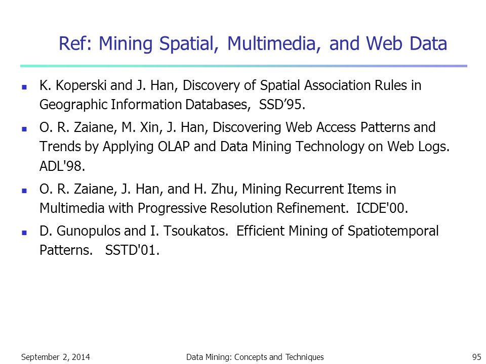 September 2, 2014Data Mining: Concepts and Techniques95 Ref: Mining Spatial, Multimedia, and Web Data K. Koperski and J. Han, Discovery of Spatial Ass