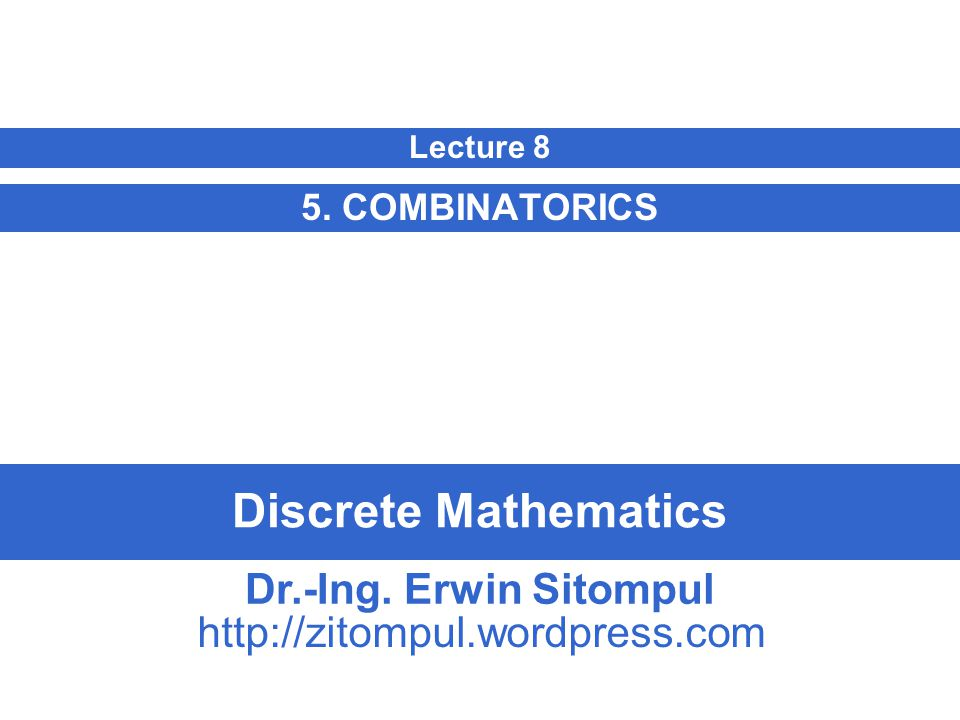 Discrete Mathematics 5. COMBINATORICS Lecture 8 Dr.-Ing.