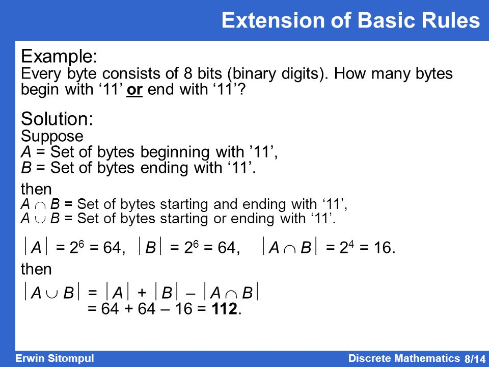 8/14 Erwin SitompulDiscrete Mathematics Extension of Basic Rules Example: Every byte consists of 8 bits (binary digits).