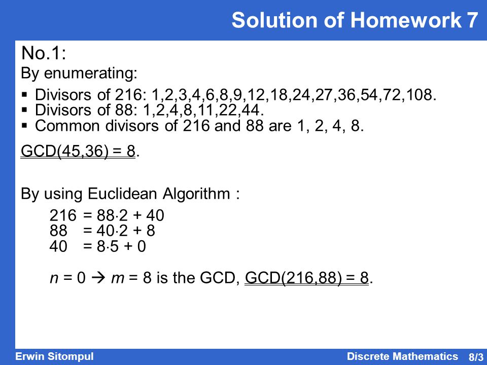 8/3 Erwin SitompulDiscrete Mathematics Solution of Homework 7 No.1: By enumerating:  Divisors of 216: 1,2,3,4,6,8,9,12,18,24,27,36,54,72,108.