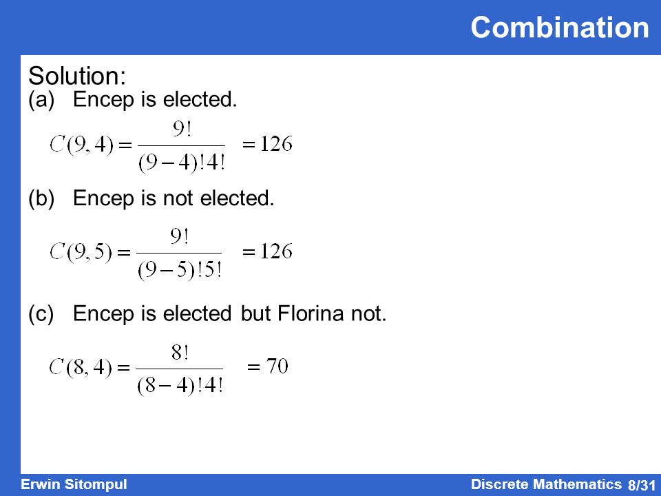 8/31 Erwin SitompulDiscrete Mathematics Combination Solution: (a) Encep is elected.