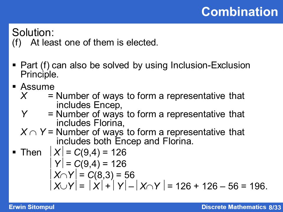 8/33 Erwin SitompulDiscrete Mathematics Solution: (f) At least one of them is elected.