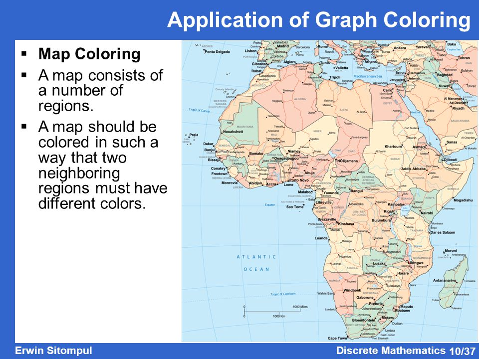 10/37 Erwin SitompulDiscrete Mathematics Application of Graph Coloring  Map Coloring  A map consists of a number of regions.