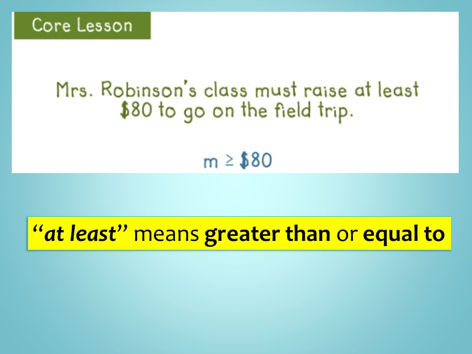 """at least"" means greater than or equal to"