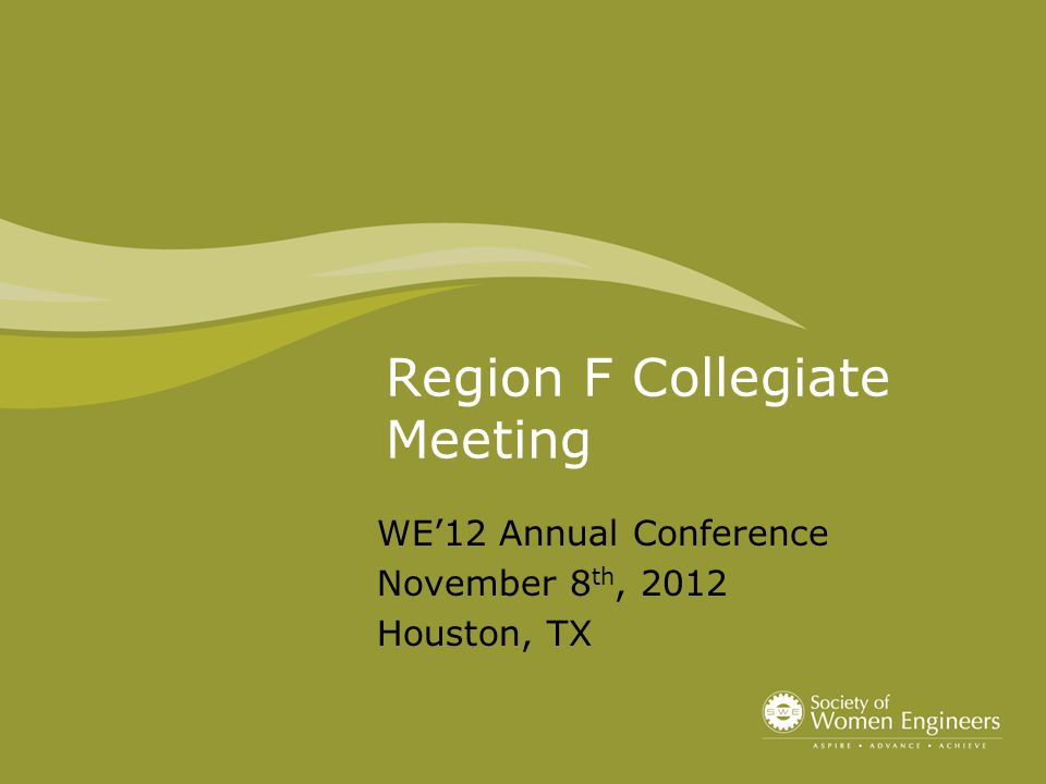 Region F Collegiate Meeting WE'12 Annual Conference November 8 th, 2012 Houston, TX