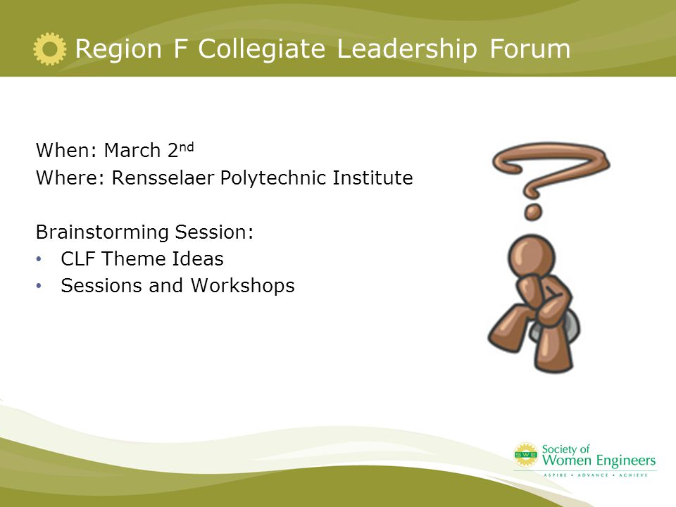 When: March 2 nd Where: Rensselaer Polytechnic Institute Brainstorming Session: CLF Theme Ideas Sessions and Workshops Region F Collegiate Leadership