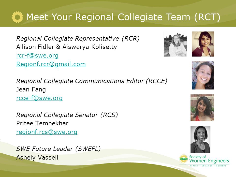 Meet Your Regional Collegiate Team (RCT) Regional Collegiate Representative (RCR) Allison Fidler & Aiswarya Kolisetty rcr-f@swe.org Regionf.rcr@gmail.