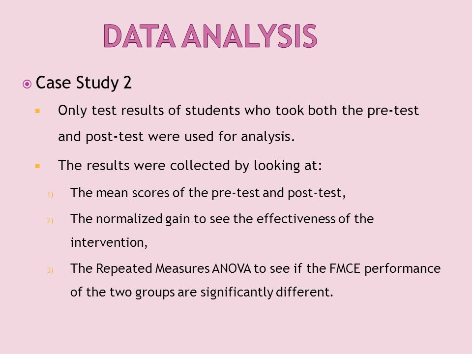  Case Study 2  Only test results of students who took both the pre-test and post-test were used for analysis.