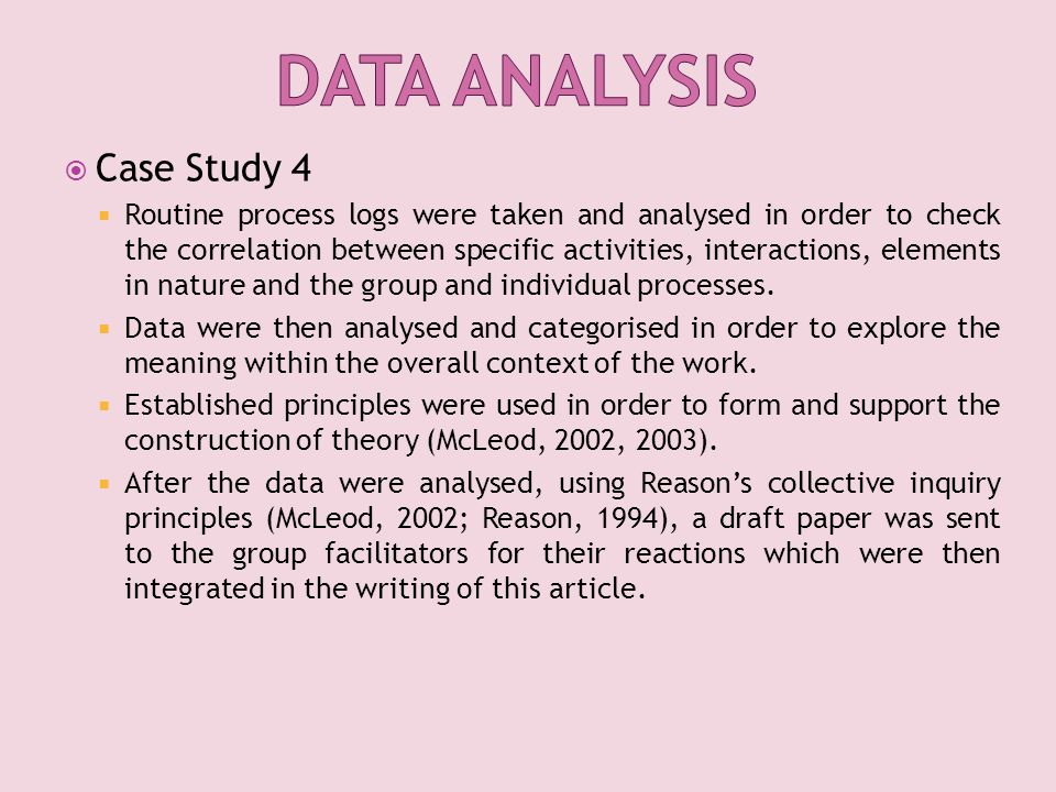  Case Study 4  Routine process logs were taken and analysed in order to check the correlation between specific activities, interactions, elements in nature and the group and individual processes.
