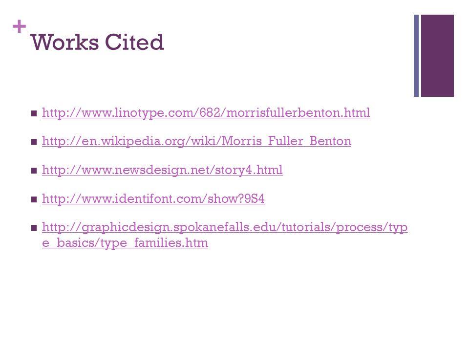 + Works Cited http://www.linotype.com/682/morrisfullerbenton.html http://en.wikipedia.org/wiki/Morris_Fuller_Benton http://www.newsdesign.net/story4.html http://www.identifont.com/show 9S4 http://graphicdesign.spokanefalls.edu/tutorials/process/typ e_basics/type_families.htm http://graphicdesign.spokanefalls.edu/tutorials/process/typ e_basics/type_families.htm