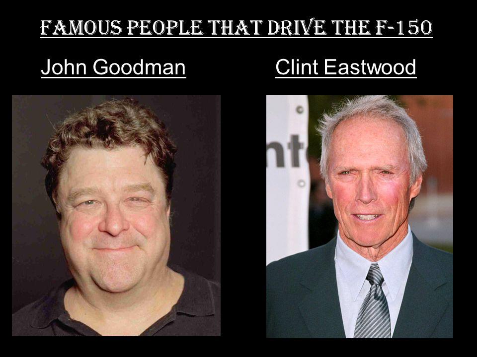 Famous People That drive the F-150 John GoodmanClint Eastwood