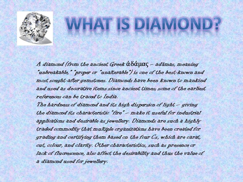 A diamond (from the ancient Greek ἀ δάμας – adámas, meaning