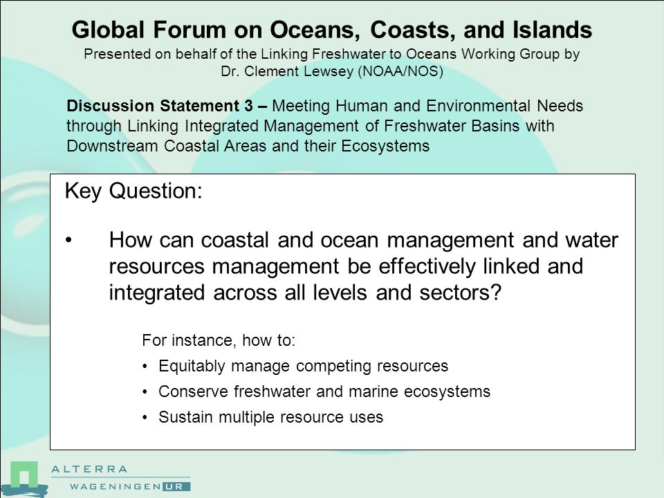 Global Forum on Oceans, Coasts, and Islands Presented on behalf of the Linking Freshwater to Oceans Working Group by Dr. Clement Lewsey (NOAA/NOS) Key