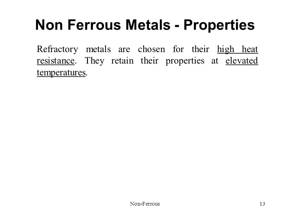 Non-Ferrous13 Non Ferrous Metals - Properties Refractory metals are chosen for their high heat resistance. They retain their properties at elevated te