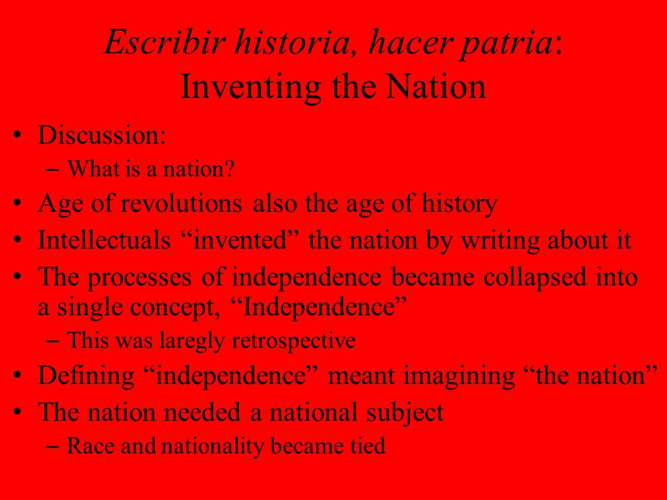 Escribir historia, hacer patria: Inventing the Nation Discussion: – What is a nation.