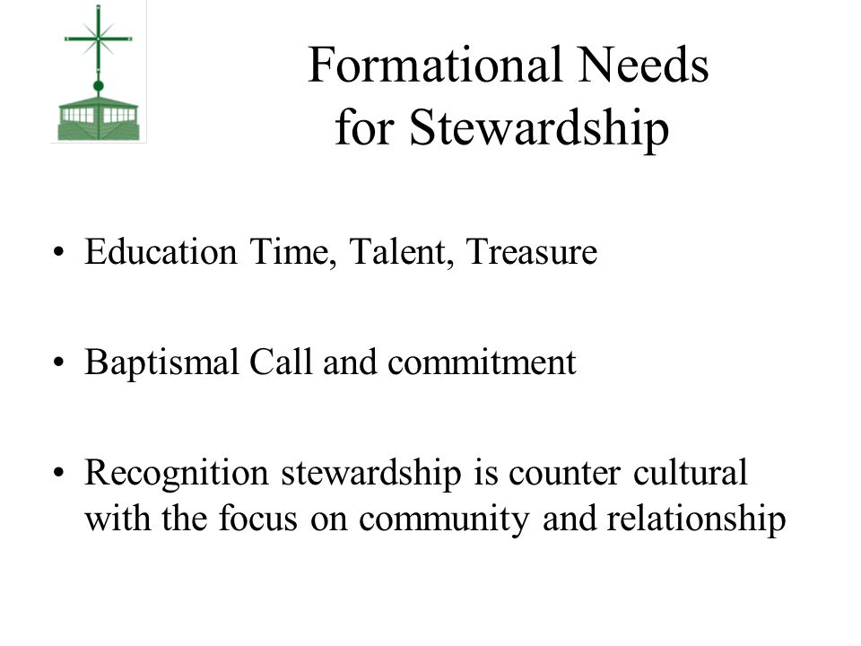 Formational Needs for Stewardship We are caretakers of, not owners of.