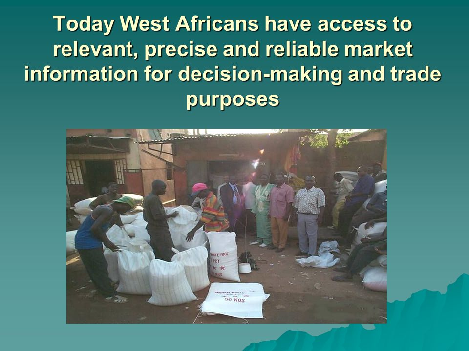 Today West Africans have access to relevant, precise and reliable market information for decision-making and trade purposes
