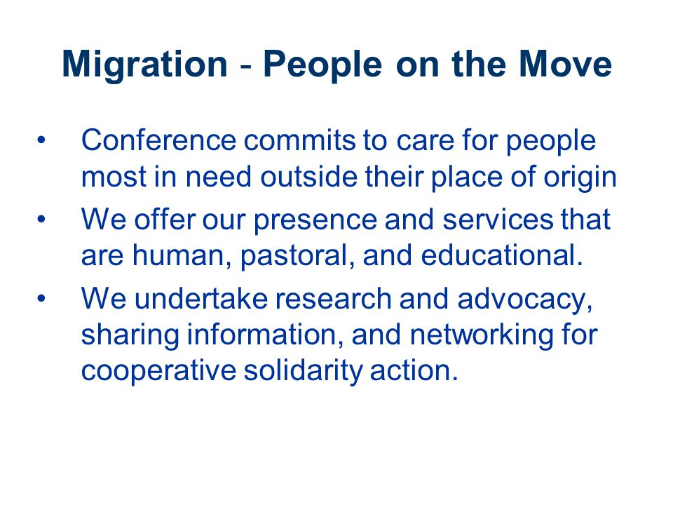 Migration - People on the Move Conference commits to care for people most in need outside their place of origin We offer our presence and services that are human, pastoral, and educational.