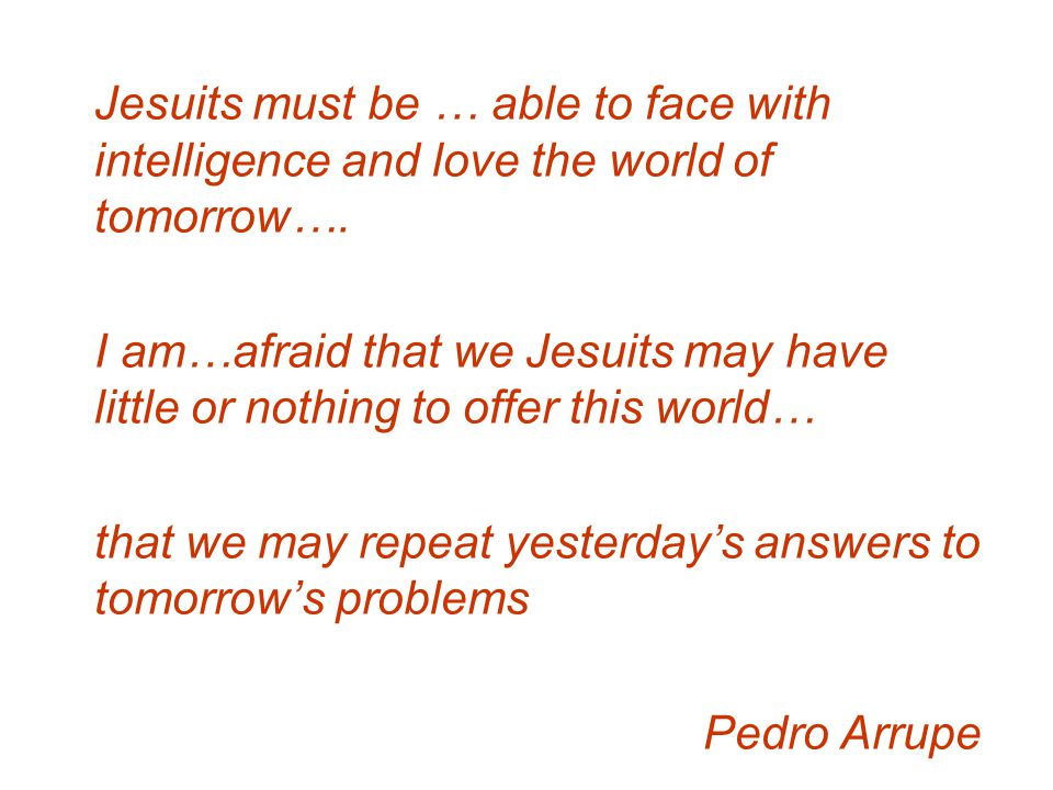 Jesuits must be … able to face with intelligence and love the world of tomorrow….