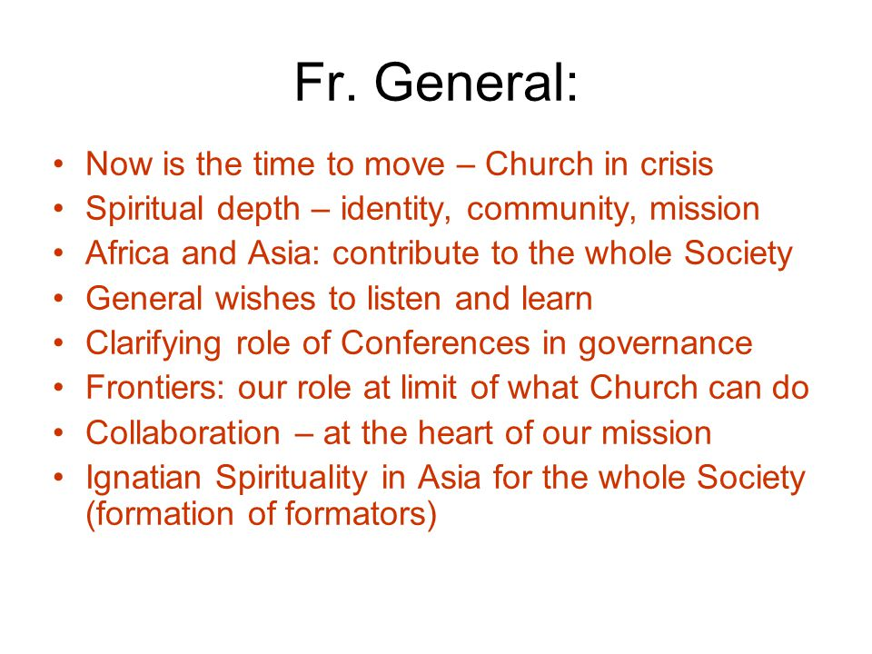 Fr. General: Now is the time to move – Church in crisis Spiritual depth – identity, community, mission Africa and Asia: contribute to the whole Societ