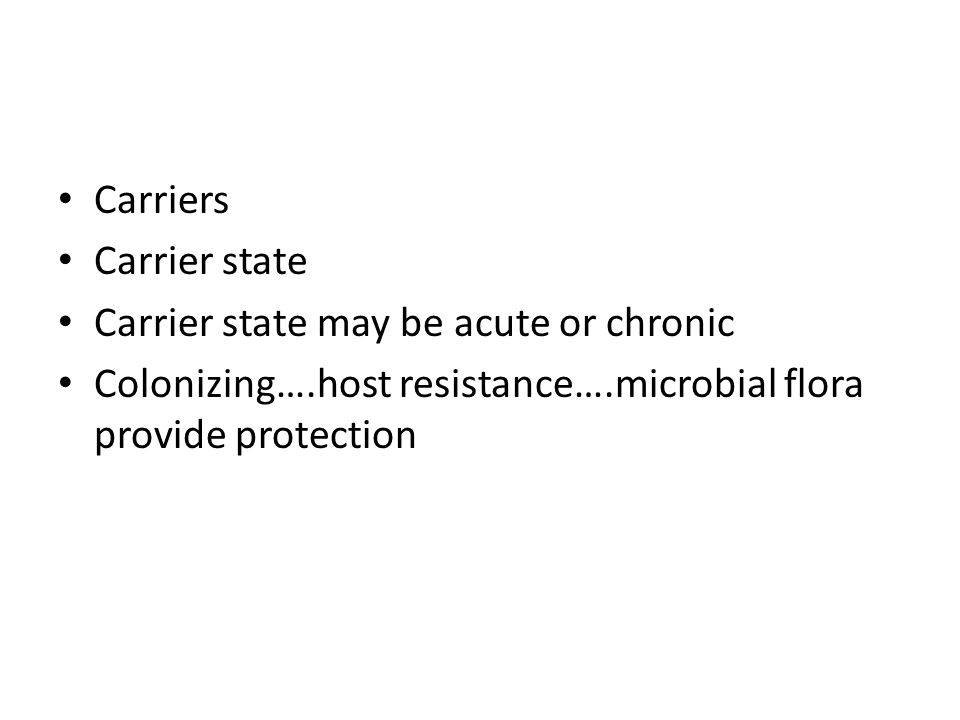 Carriers Carrier state Carrier state may be acute or chronic Colonizing….host resistance….microbial flora provide protection